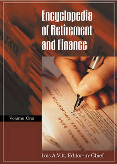 Encyclopedia of Retirement and Finance [2 volumes] - Lois A. Vitt