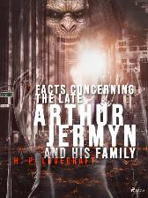 Facts Concerning the Late Arthur Jermyn and His Family - Lovecraft H. P. Lovecraft