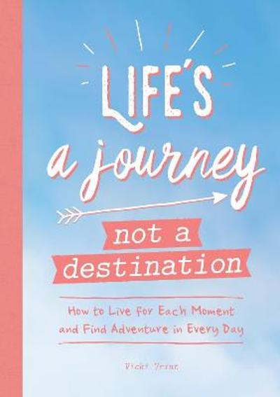 Life's a Journey, Not a Destination - Vicki Vrint