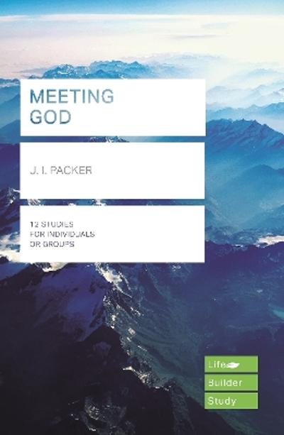 Meeting God (Lifebuilder Study Guides) - J I PACKER