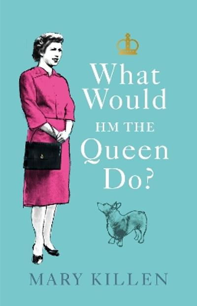 What Would HM The Queen Do? - Mary Killen