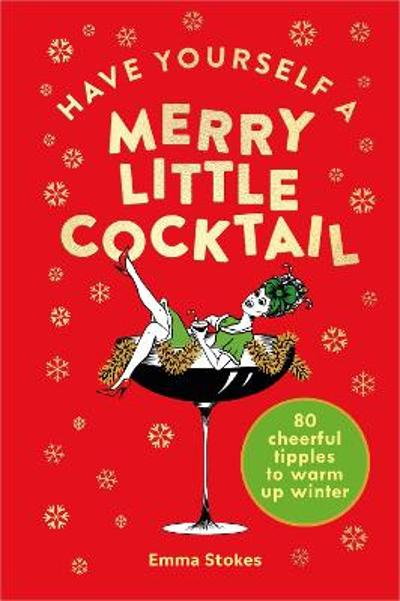 Have Yourself a Merry Little Cocktail - Emma Stokes