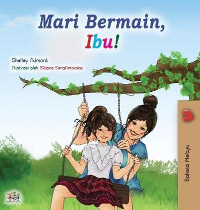 Let's play, Mom! (Malay Book for Kids) - Shelley Admont