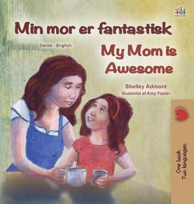 My Mom is Awesome (Danish English Bilingual Book for Kids) - Shelley Admont