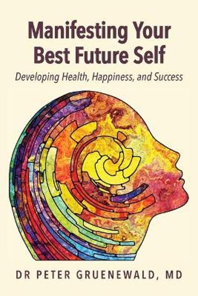 Manifesting Your Best Future Self - Peter Gruenewald