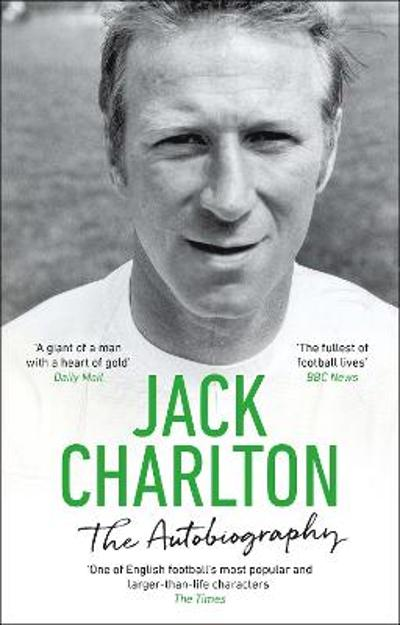 Jack Charlton: The Autobiography - Jack Charlton