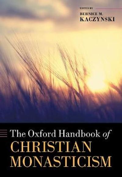 The Oxford Handbook of Christian Monasticism - Bernice M. Kaczynski