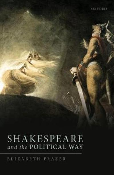 Shakespeare and the Political Way - Elizabeth Frazer