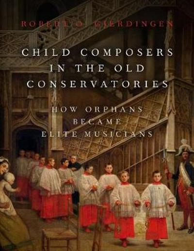 Child Composers in the Old Conservatories - Robert O. Gjerdingen