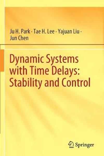 Dynamic Systems with Time Delays: Stability and Control - Ju H. Park