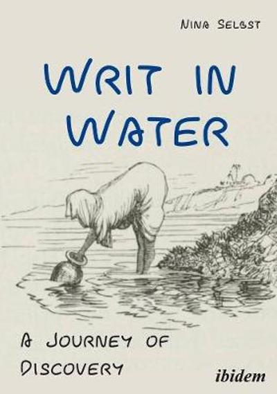 Writ in Water - A Journey of Discovery - Nina Selbst