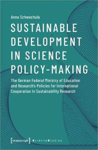 Sustainable Development in Science Policy-Making - The German Federal Ministry of Education and Research's Policies for International Cooperation - Anna Schwachula