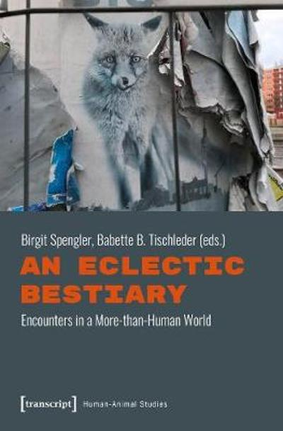 An Eclectic Bestiary - Encounters in a More-than-Human World - Birgit Spengler