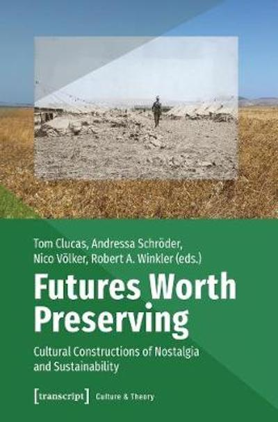 Futures Worth Preserving - Cultural Constructions of Nostalgia and Sustainability - Tom Clucas