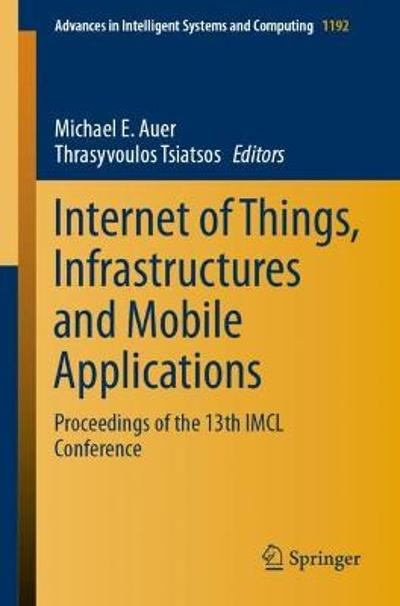 Internet of Things, Infrastructures and Mobile Applications - Michael E. Auer