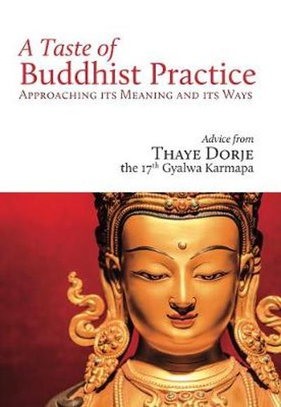A Taste of Buddhist Practice - His Holiness the 17th Karmapa Thaye Dorje