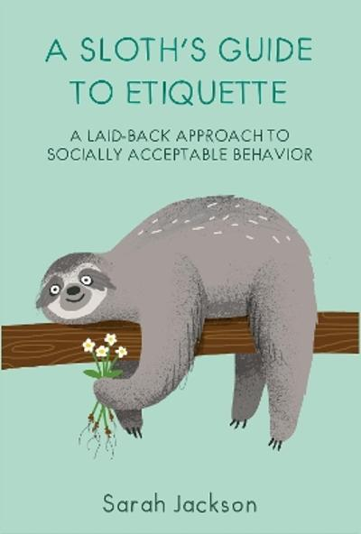 A Sloth's Guide to Etiquette - Sarah Jackson