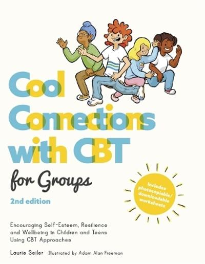 Cool Connections with CBT for Groups, 2nd edition - Laurie Seiler