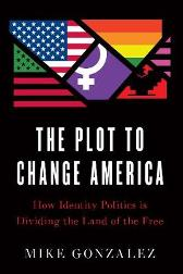 Plot to Change America - Mike Gonzalez