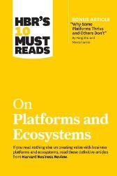HBR's 10 Must Reads on Platforms and Ecosystems - Harvard Business Review