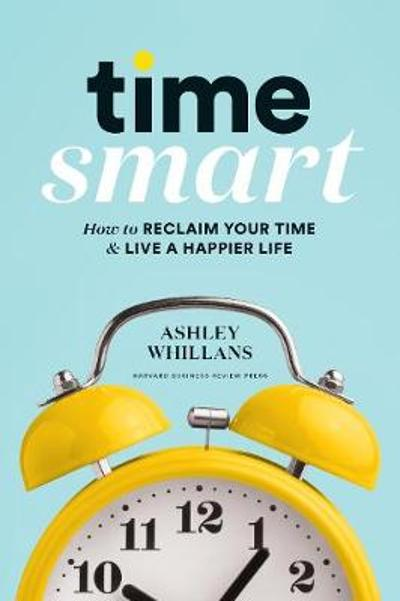 Time Smart - Ashley Whillans