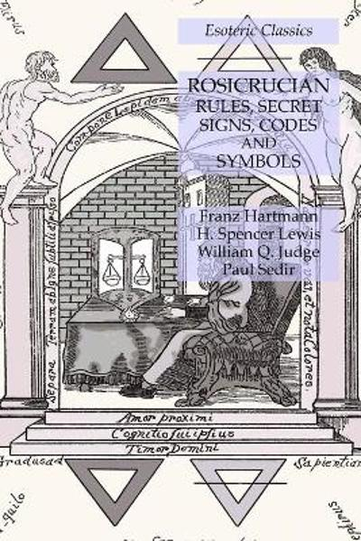 Rosicrucian Rules, Secret Signs, Codes and Symbols - Franz Hartmann