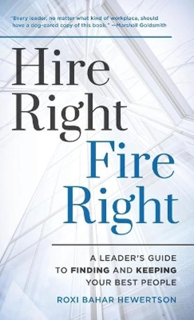 Hire Right, Fire Right - Roxi Bahar Hewertson