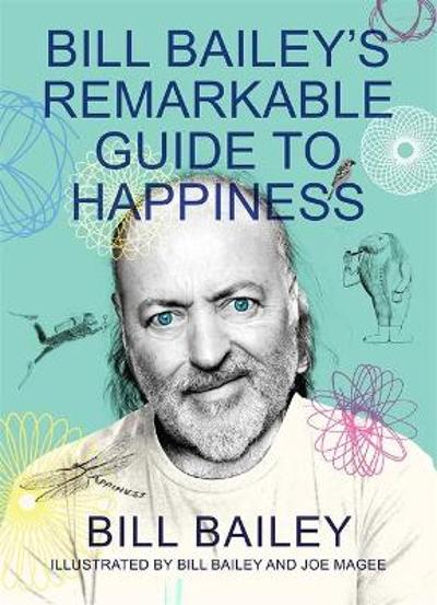 Bill Bailey's Remarkable Guide to Happiness - Bill Bailey
