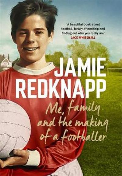 Me, Family and the Making of a Footballer - Jamie Redknapp