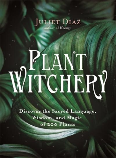 Plant Witchery - Juliet Diaz