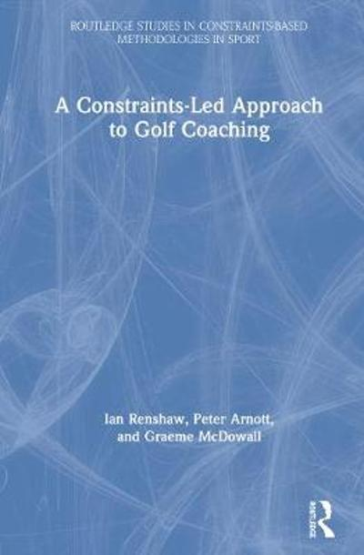 A Constraints-Led Approach to Golf Coaching - Ian Renshaw