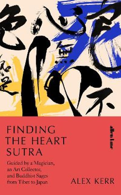 Finding the Heart Sutra - Alex Kerr