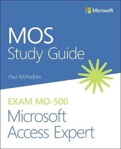 MOS Study Guide for Microsoft Access Expert Exam MO-500 - Paul McFedries