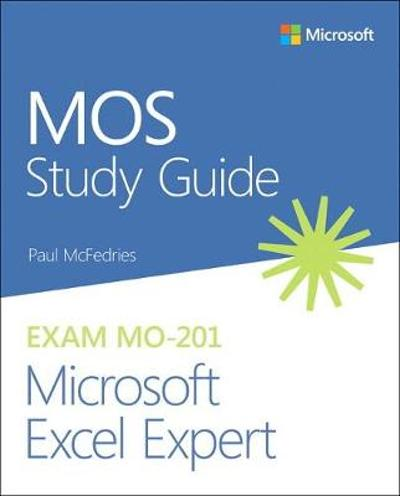 MOS Study Guide for Microsoft Excel Expert Exam MO-201 - Paul McFedries