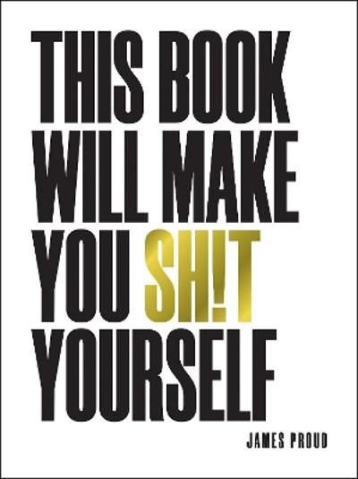 This Book Will Make You Sh!t Yourself - James Proud