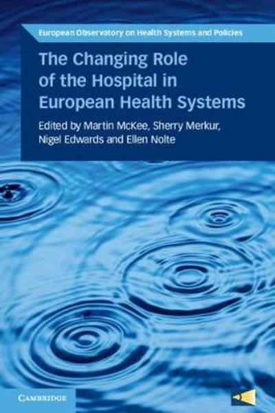 The Changing Role of the Hospital in European Health Systems - Martin Mckee