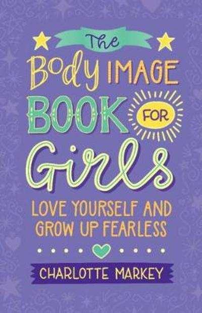 The Body Image Book for Girls - Charlotte Markey