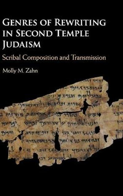 Genres of Rewriting in Second Temple Judaism - Molly M. Zahn