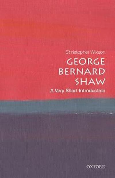 George Bernard Shaw: A Very Short Introduction - Christopher Wixson