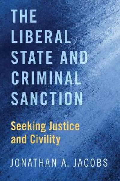 The Liberal State and Criminal Sanction - Jonathan A. Jacobs
