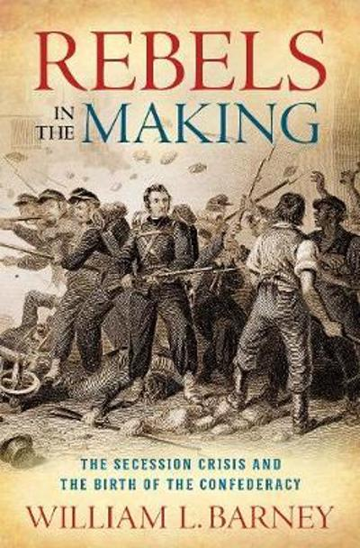 Rebels in the Making - William L. Barney