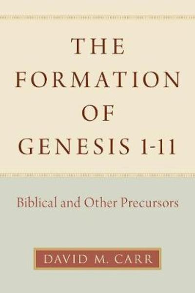The Formation of Genesis 1-11 - David M. Carr