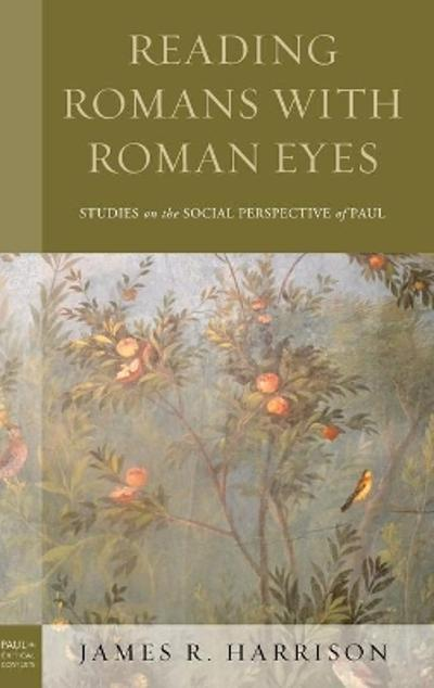 Reading Romans with Roman Eyes - James R. Harrison