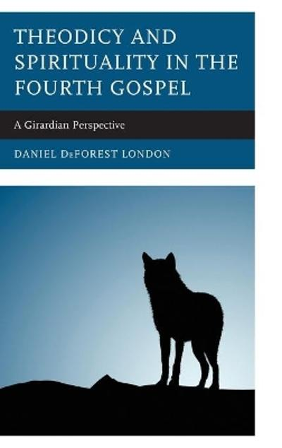 Theodicy and Spirituality in the Fourth Gospel - Daniel DeForest London