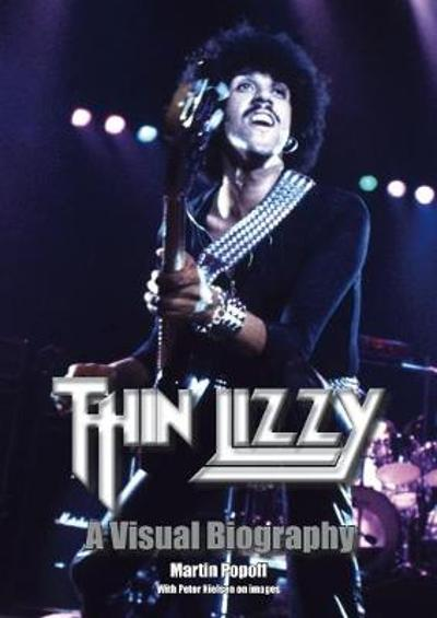 Thin Lizzy: A Visual Biography - Martin Popoff