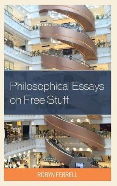 Philosophical Essays on Free Stuff - Robyn Ferrell