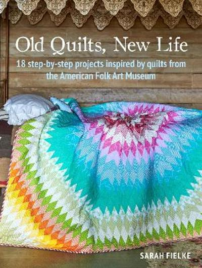 Old Quilts, New Life - Sarah Fielke