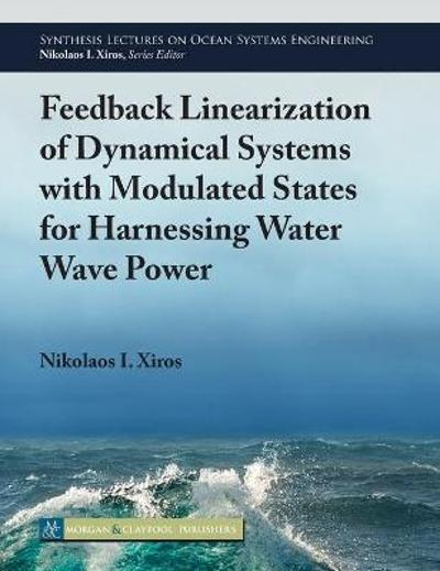 Feedback Linearization of Dynamical Systems with Modulated States for Harnessing Water Wave Power - Nikolaos I. Xiros