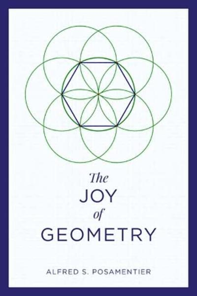 The Joy of Geometry - Alfred S. Posamentier