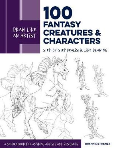Draw Like an Artist: 100 Fantasy Creatures and Characters - Brynn Metheney
